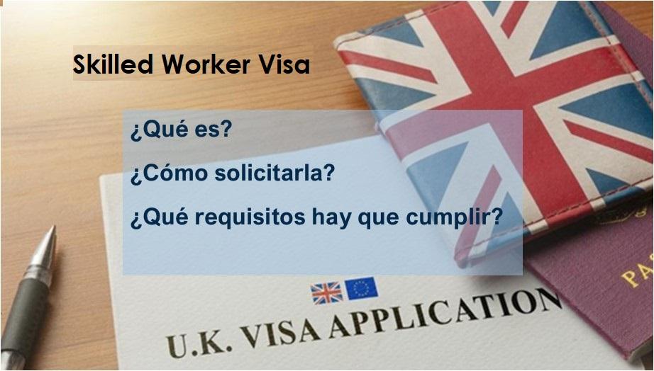 Skilled Worker Visa en UK: qué es, cómo solicitarla y requisitos que hay que cumplir.